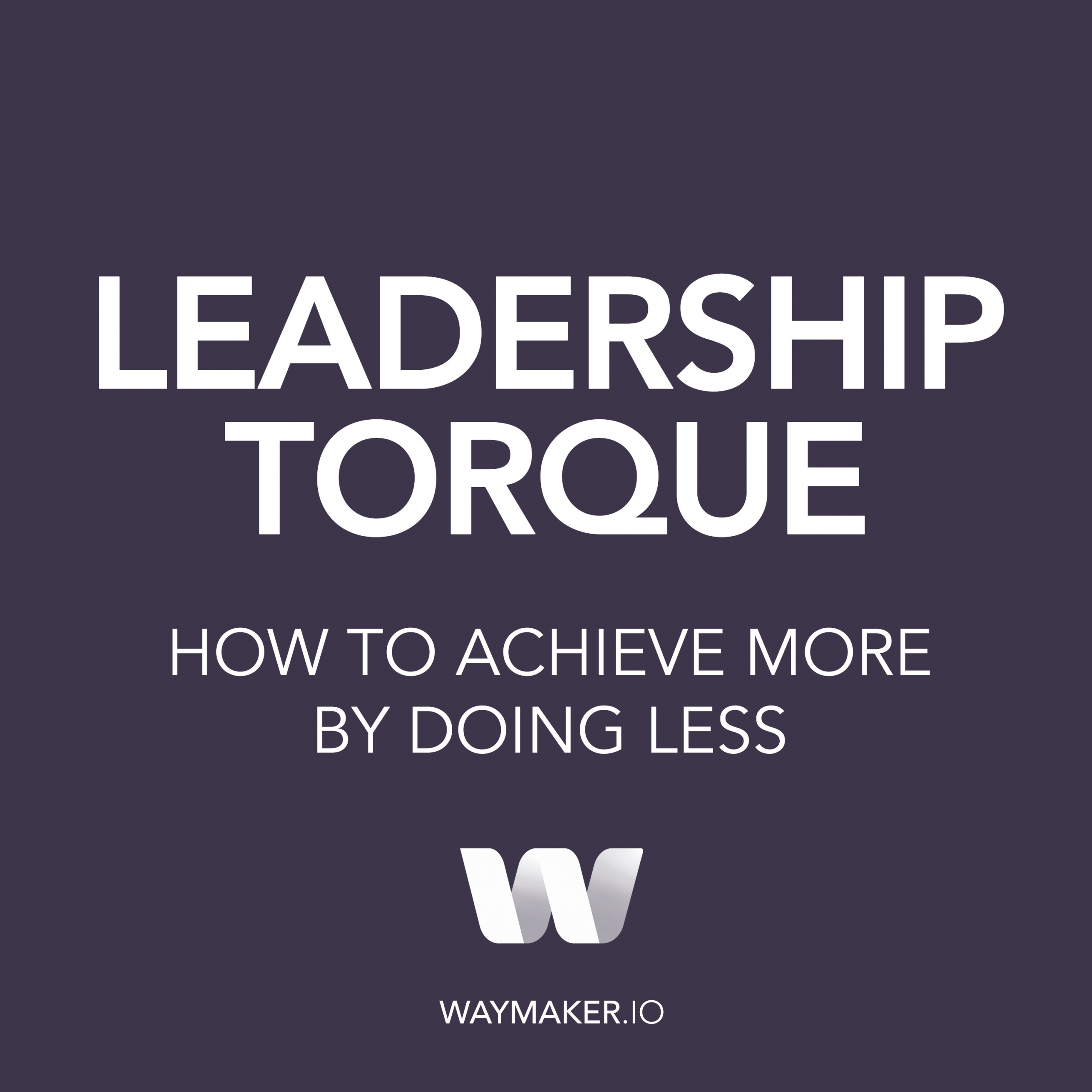 Listen to Leadership Torque - The Official Waymaker Podcast